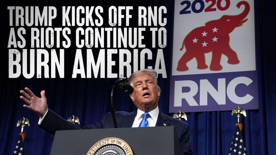 HIGHLIGHTS - Trump Kicks Off RNC As Riots Continue To Burn America