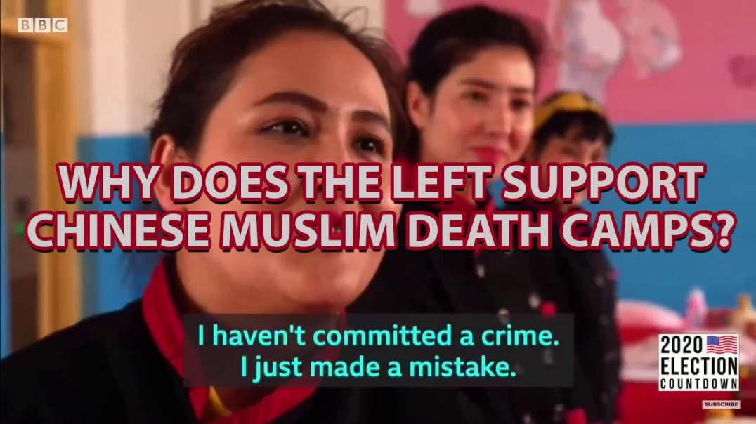 Why Does The Left Support Chinese Muslim Death Camps