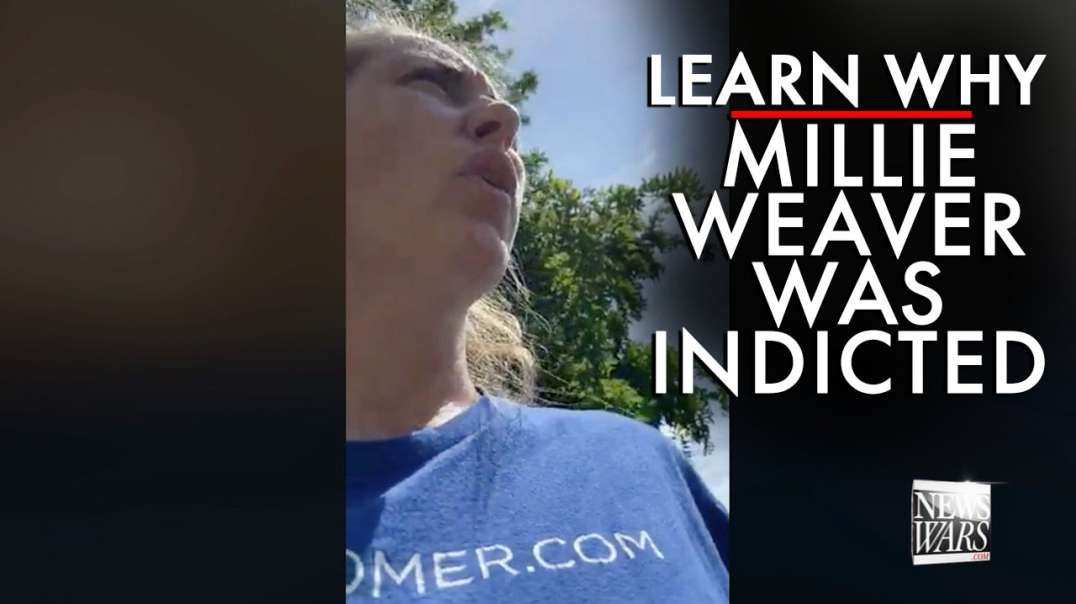 Learn Why Infowars Correspondent Millie Weaver was Indicted by a Grand Jury