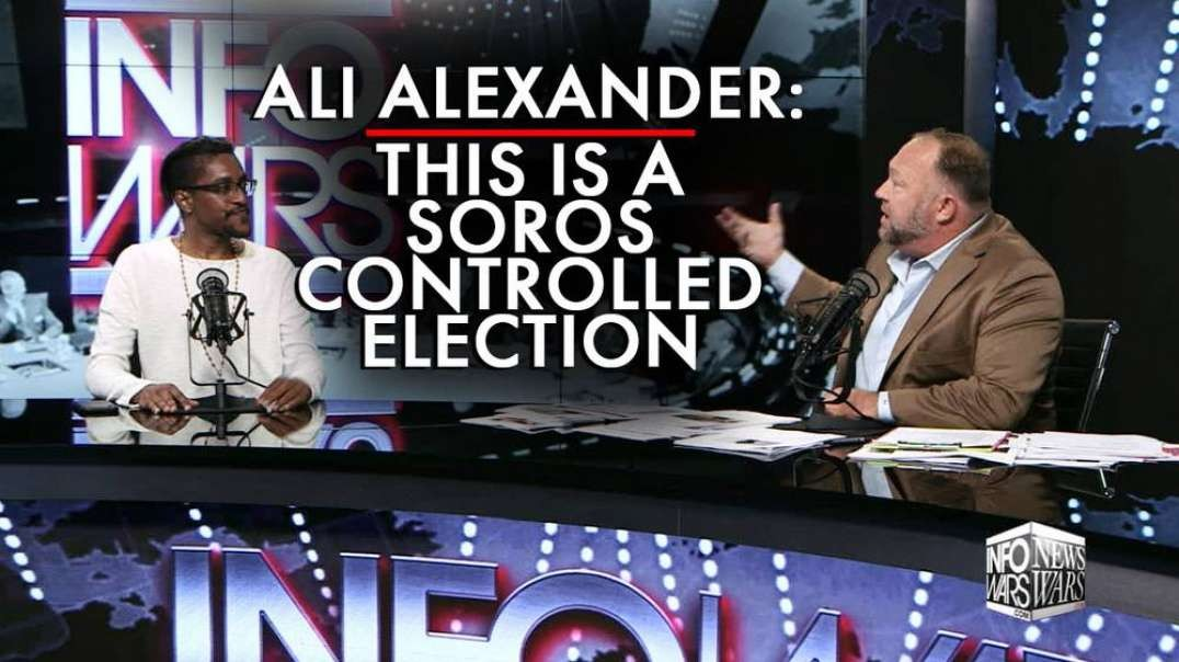 Ali Alexander: This is a Soros Controlled Election Right Now