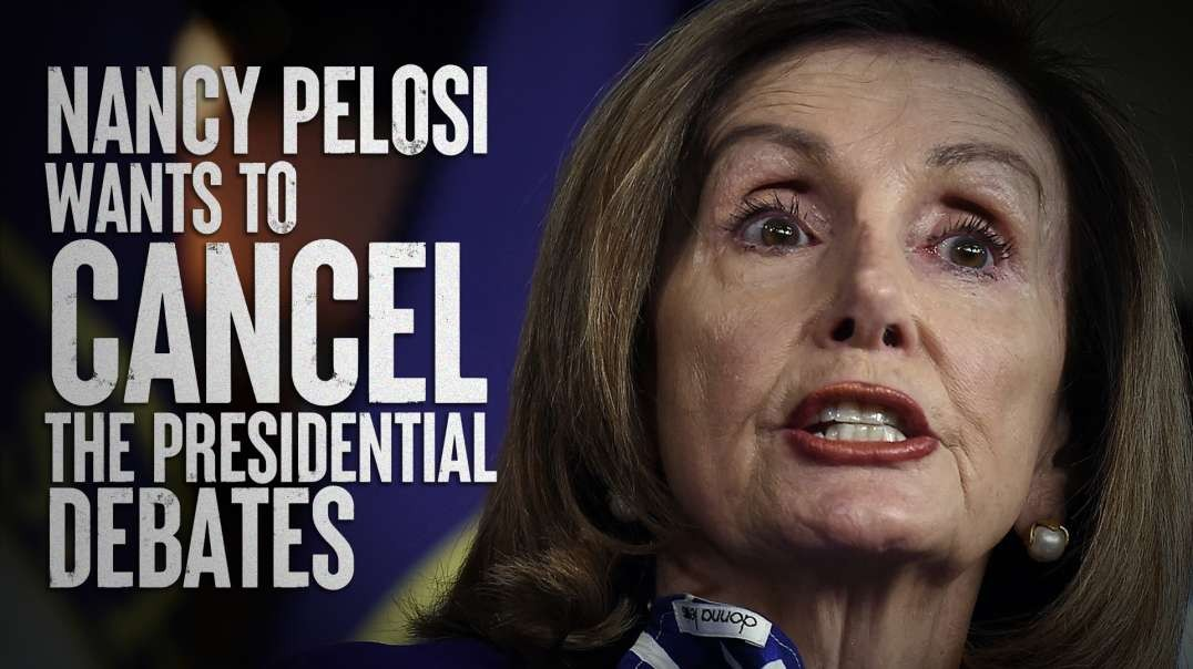 Nancy Pelosi Wants To Cancel The Presidential Debates
