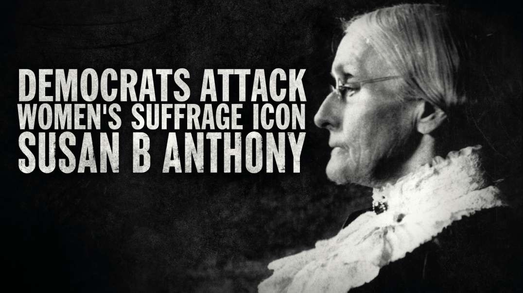 Democrats Attack Women's Suffrage Icon Susan B. Anthony