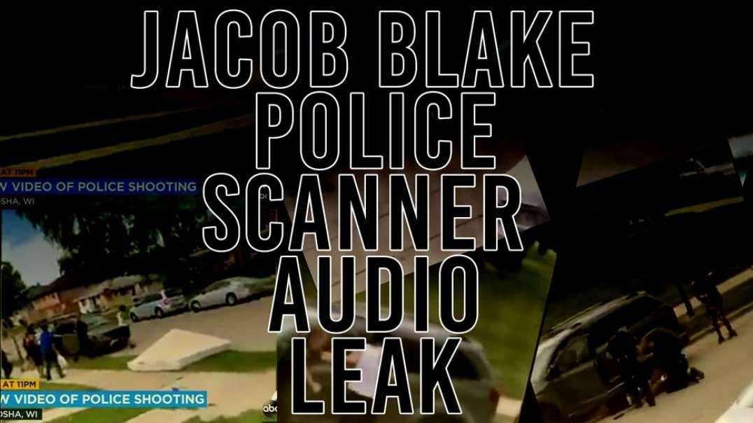 JACOB BLAKE INCIDENT POLICE SCANNER LEAKED AUDIO
