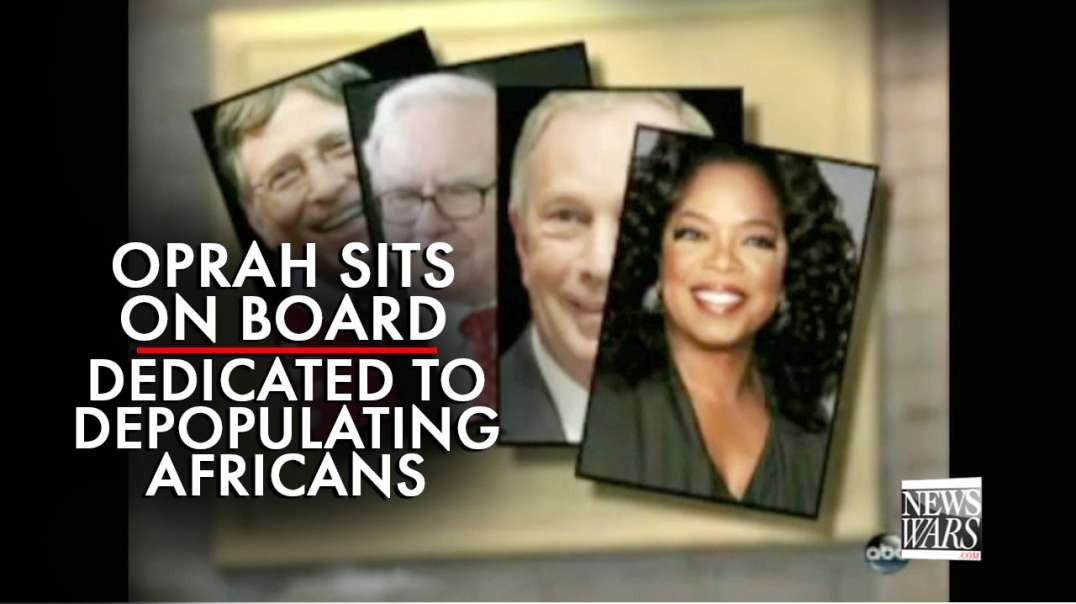 Bombshell! Oprah Winfrey Sits On Board Dedicated to Depopulating Africans