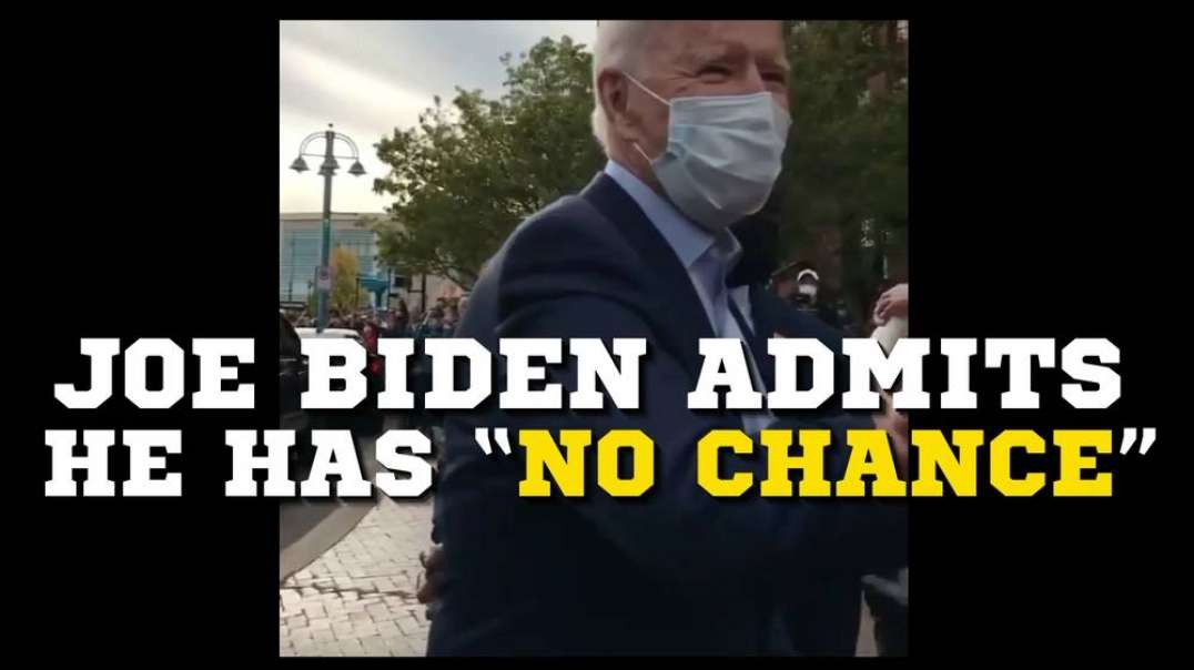 Joe Biden Admits He Has No Chance To Win Election!