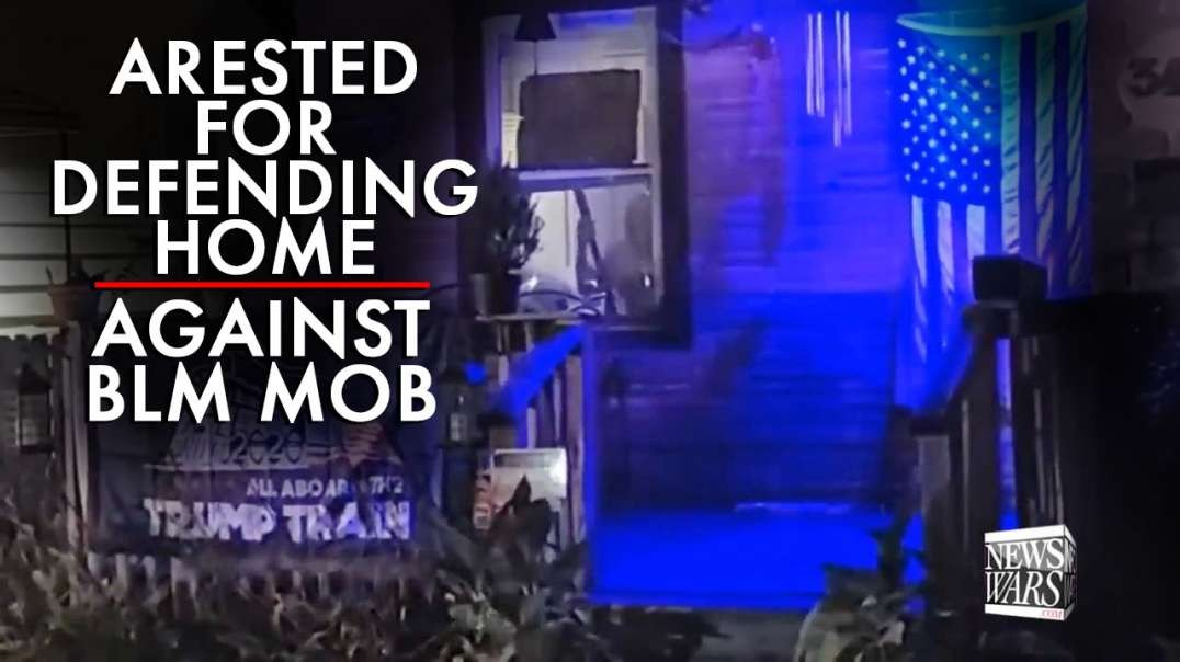 Video: Man Arrested for Defending His Home Against BLM Mob