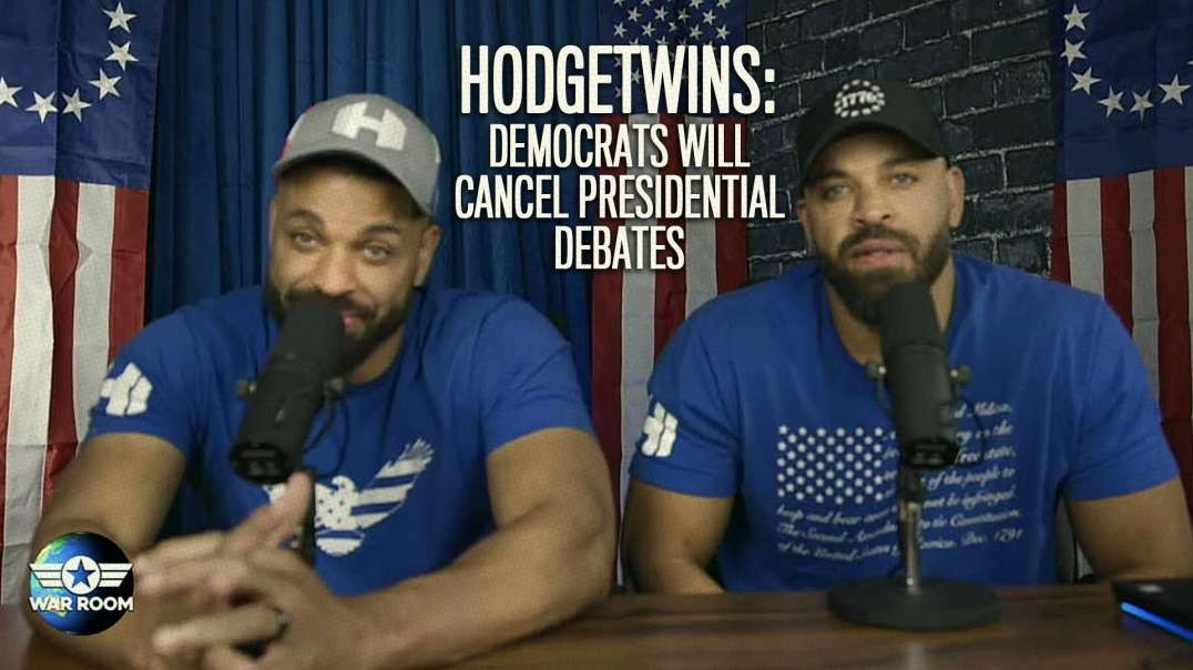 Hodge Twins: Democrats Will Cancel Presidential Debates