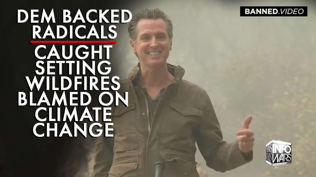 Dem Backed Radicals Caught Setting California Wildfires Blamed on Climate Change
