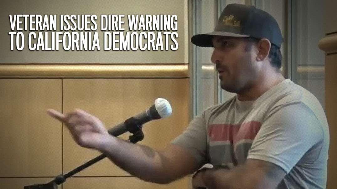 Veteran Issues Dire Warning To California Democrats