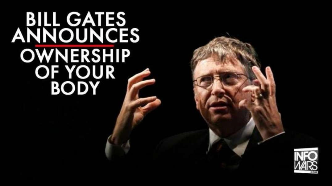 Bill Gates Announces Ownership of Your Body