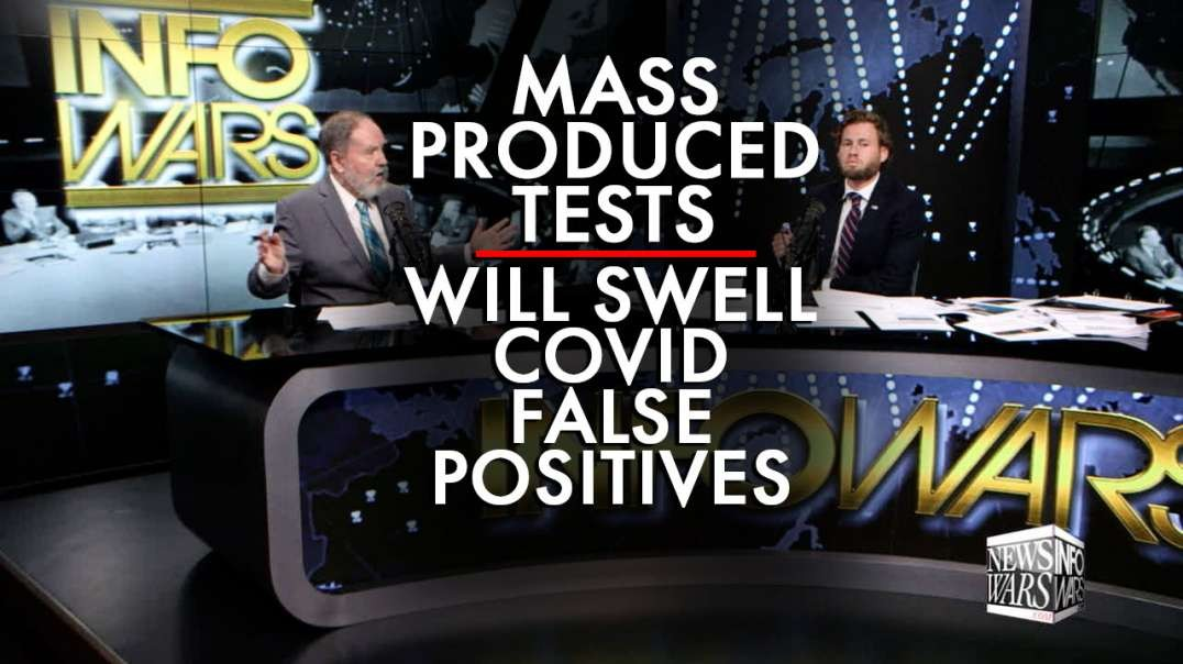 Mass Produced Tests Will Be Used to Swell Covid Cases with False Positives