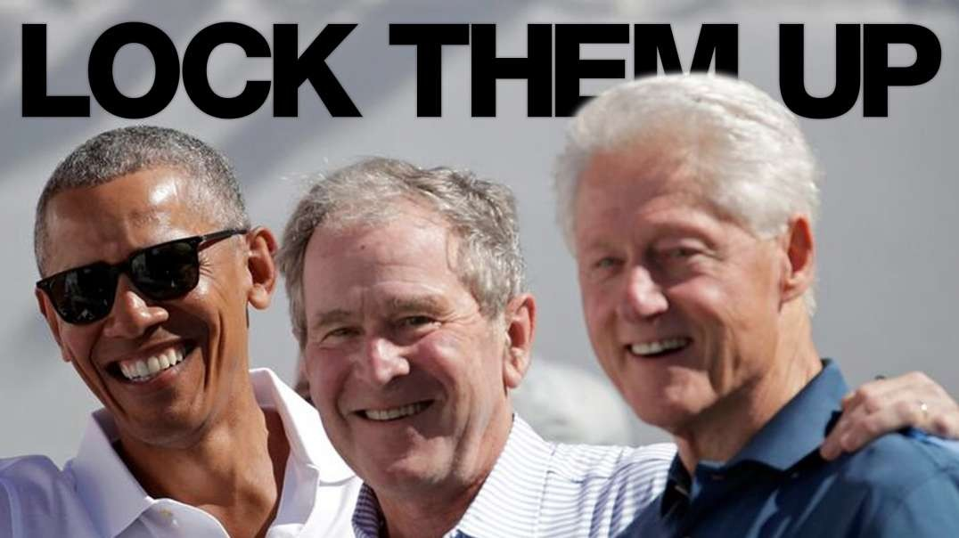 Bush, Clintons, Obama, They All Belong In Jail