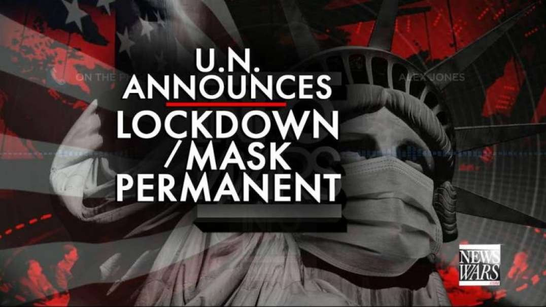 Medical Tyranny Lockdown/Mask is Permanent, says U.N.