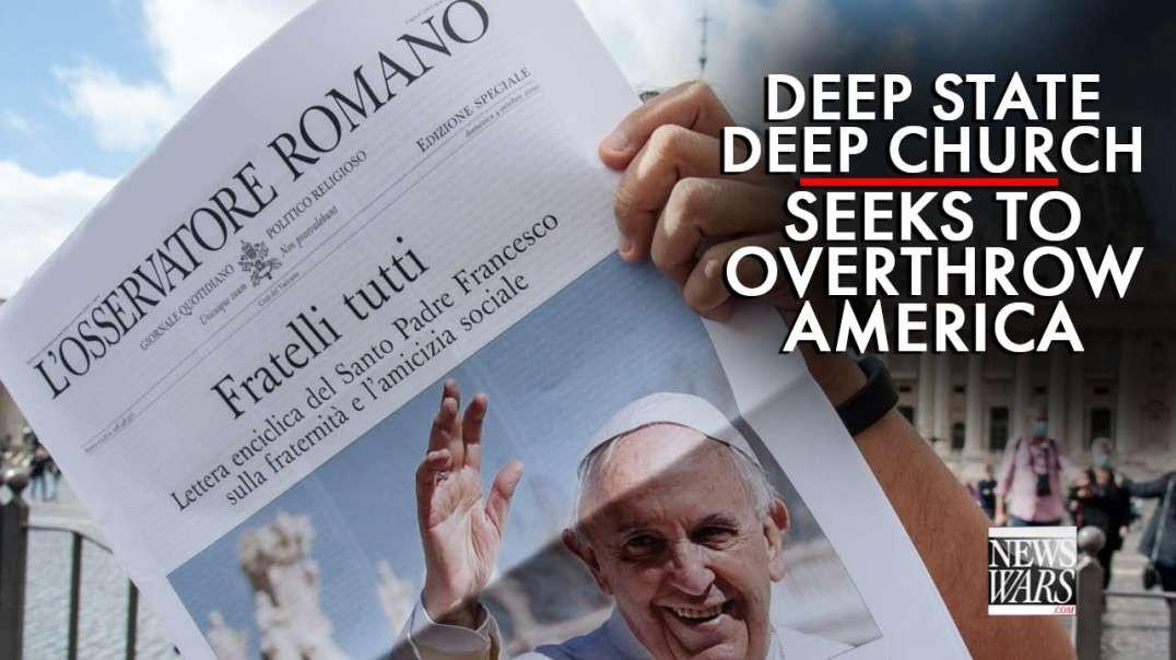 Deep State And Deep Church Now Seek To Overthrow America