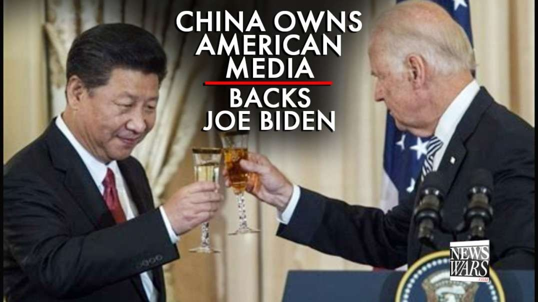 China Owns American Media, Backs Joe Biden