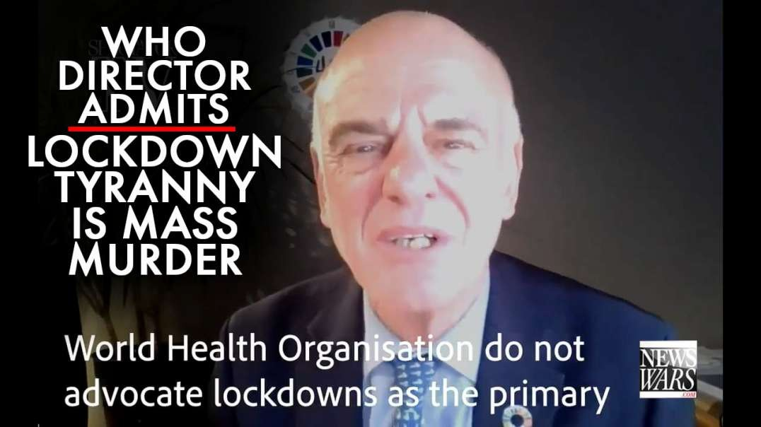 WHO Director Admits Lockdown Tyranny Is Mass Murder