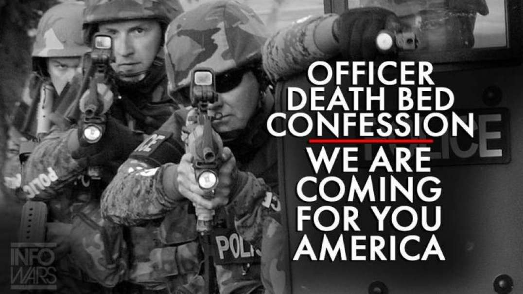 Former Law Enforcement Officer Death Bed Confession: We are Coming for You America