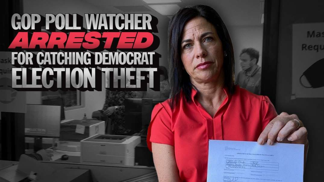 GOP Poll Watcher Arrested For Catching Democrat Election Theft