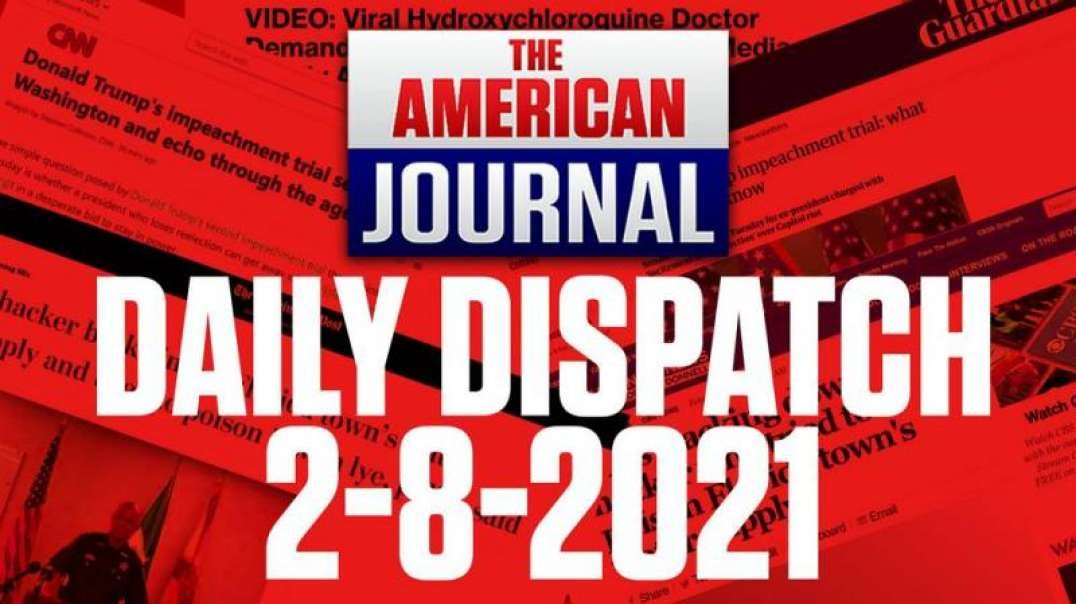 DAILY DISPATCH 02/09/21 : Arresting Dissidents, Impeachment 2.0 and Propaganda