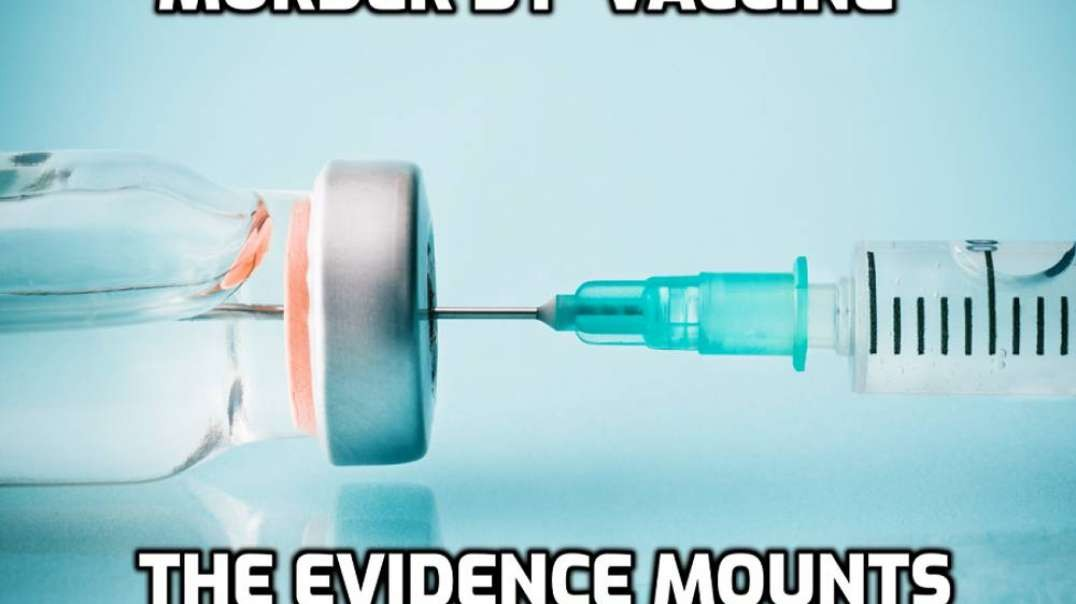 Murder By 'Vaccine' - The Evidence Mounts!