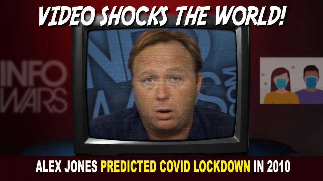 Video Shocks The World! Alex Jones Predicted COVID Lockdown in 2010