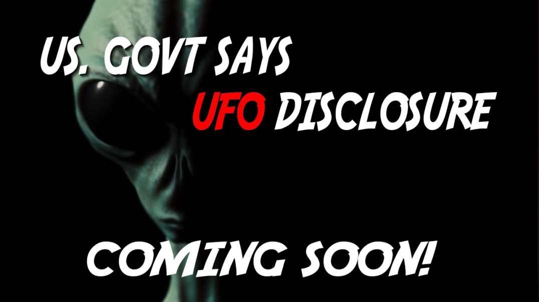 U.S. Govt. Says UFO Disclosure Coming Soon!