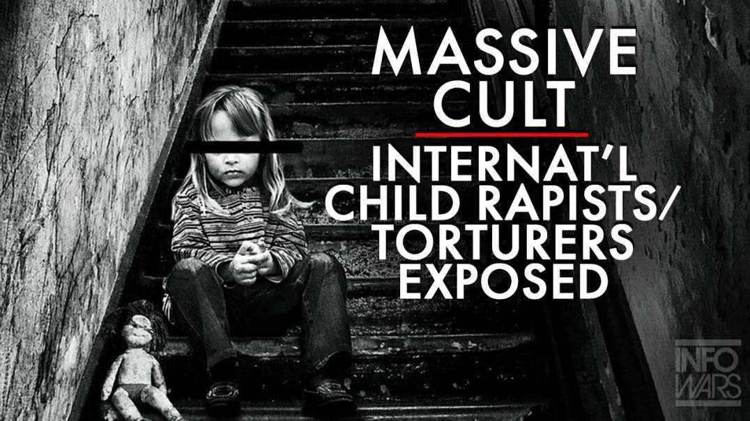 Breaking! Massive Cult of International Child Rapist-Torturers Exposed