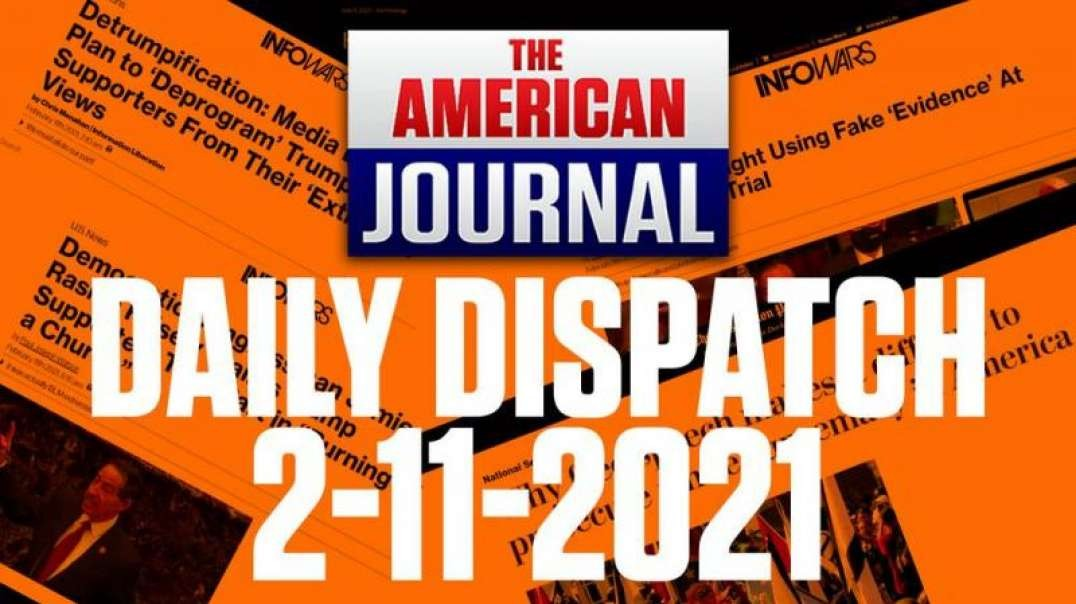 DAILY DISPATCH 02/11/21: Impeachment, Fraudulent Evidence & Deprograming