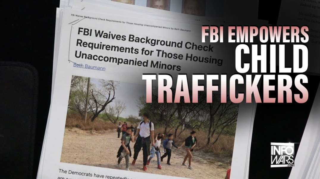 FBI Empowers Child Traffickers, Waives Background Checks for Housing Minors