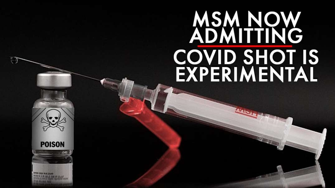MSM Now Admitting Covid Shot Is Experimental Biotechnology Never Used Before