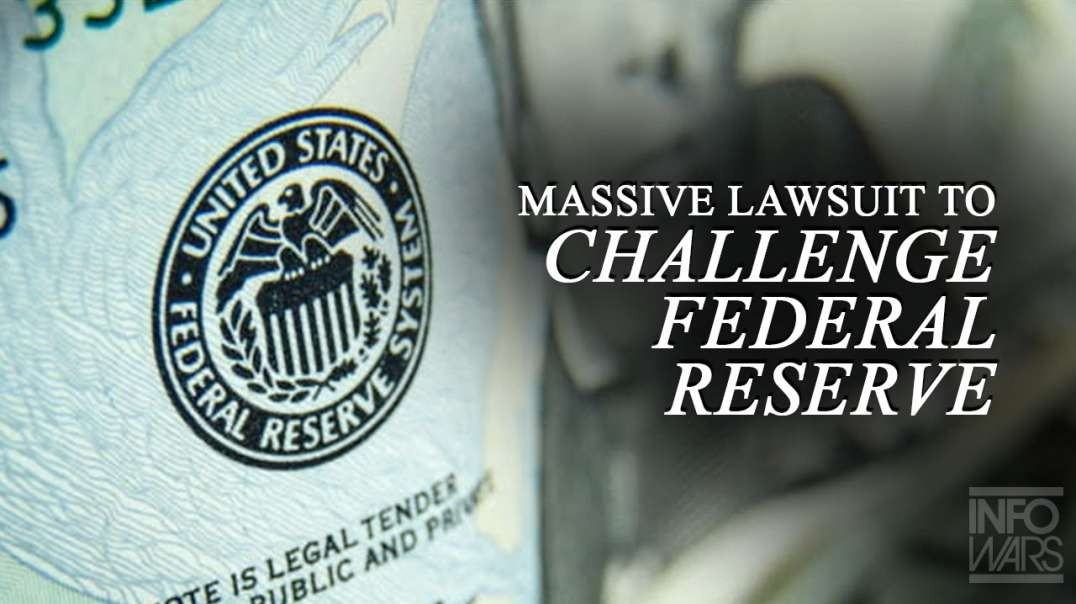 EXCLUSIVE- Massive Lawsuit Announced to Challenge Private Federal Reserve Secrecy