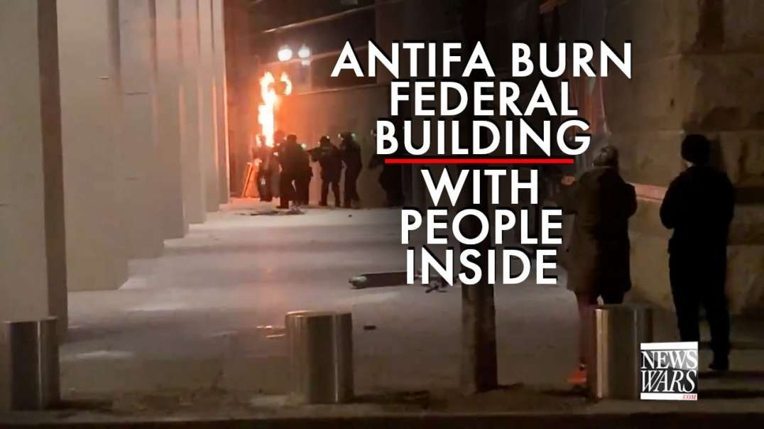 Portland Antifa Burn Federal Courthouse Building While People Are Still Inside