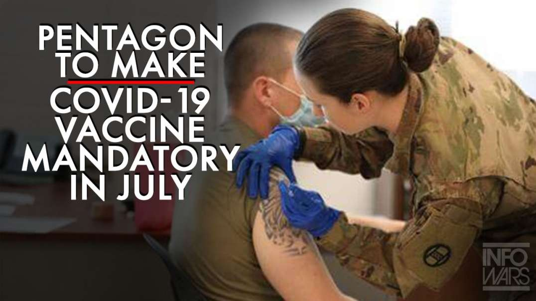 BREAKING- Pentagon to Make COVID 19 Vaccine Mandatory in July