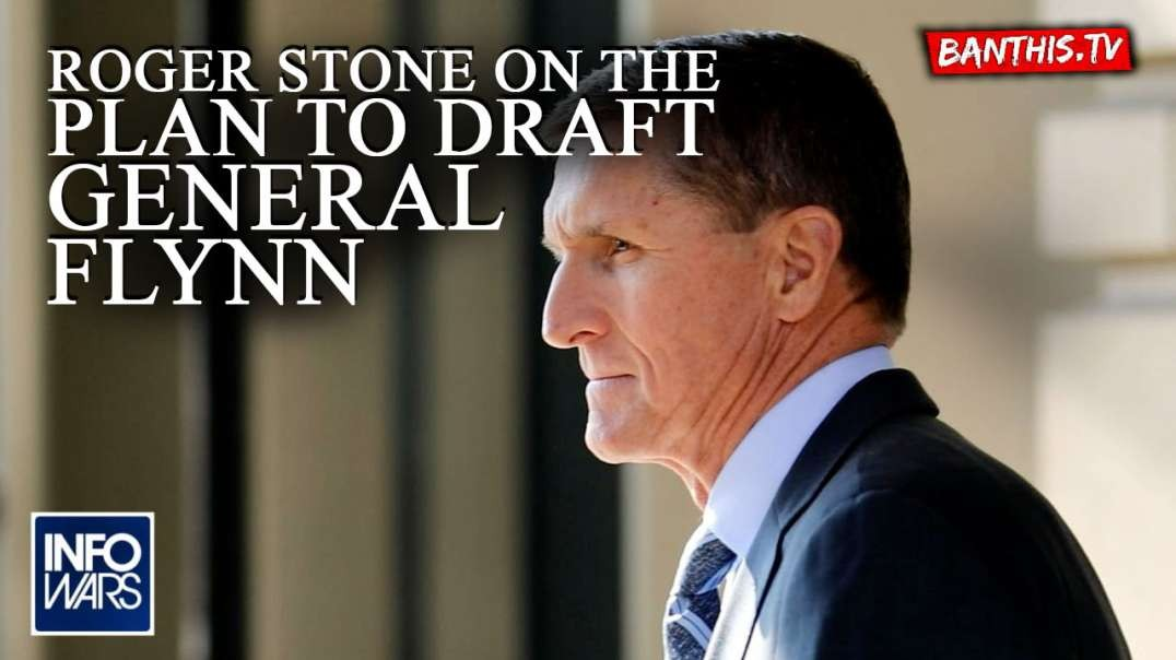 General Flynn to Run For President Under Roger Stone Draft Plan