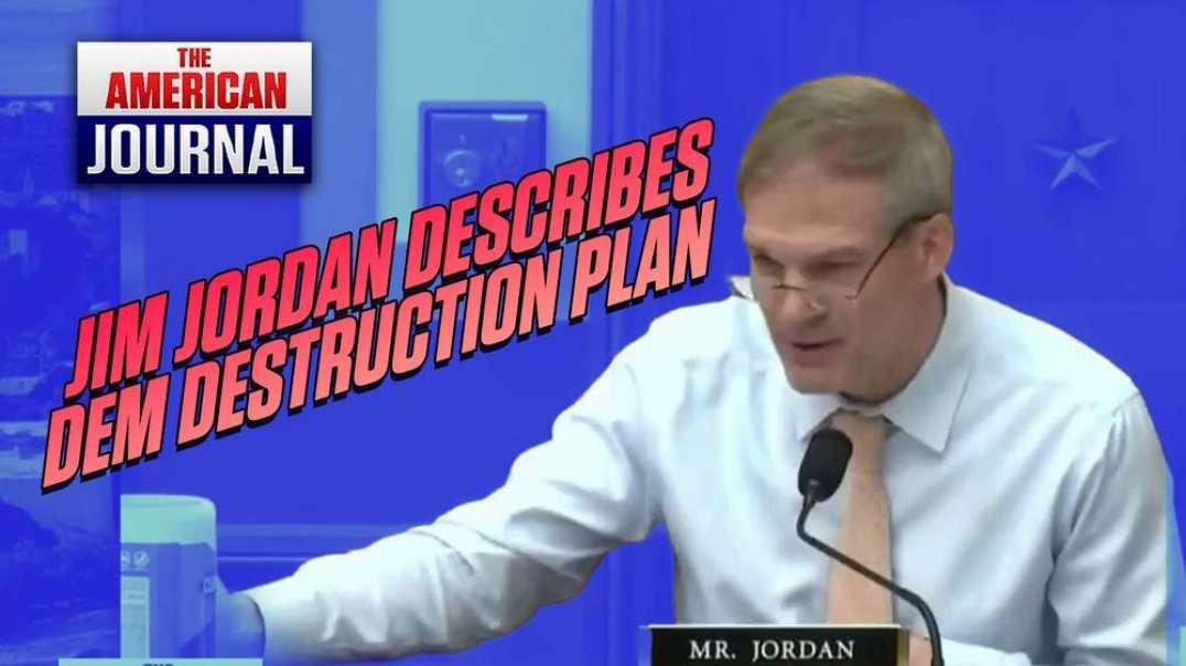 Jim Jordan Exposes Democrats 3-Point Plan To Destroy America