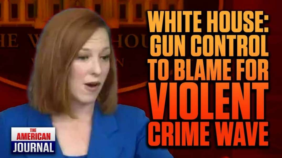White House Blames Violent Crime Wave On Lack of Gun Control