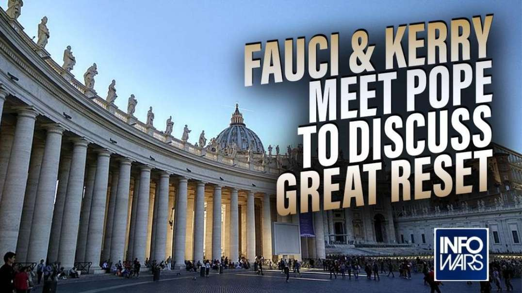 Anthony Fauci and John Kerry Meet With The Pope To Discuss The Great Reset
