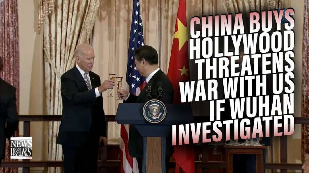 China Buys Hollywood and Threatens War with US if Wuhan Lab Investigated