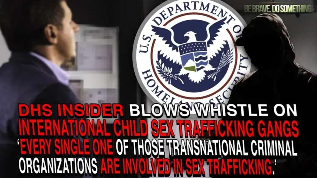 DHS Insider Blows Whistle On Child Sex Trafficking Gangs Exploiting 'Reasonable Fear' Loophole