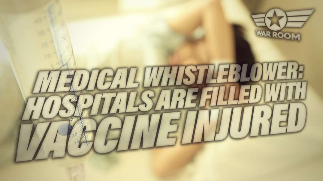 Medical Whistleblower Reveals Hospitals Are Filled By Vaccine Injured