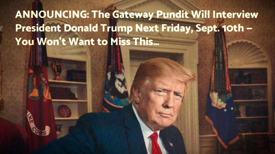 President Trump Announces Historic Interview Exclusively With The Gateway Pundit